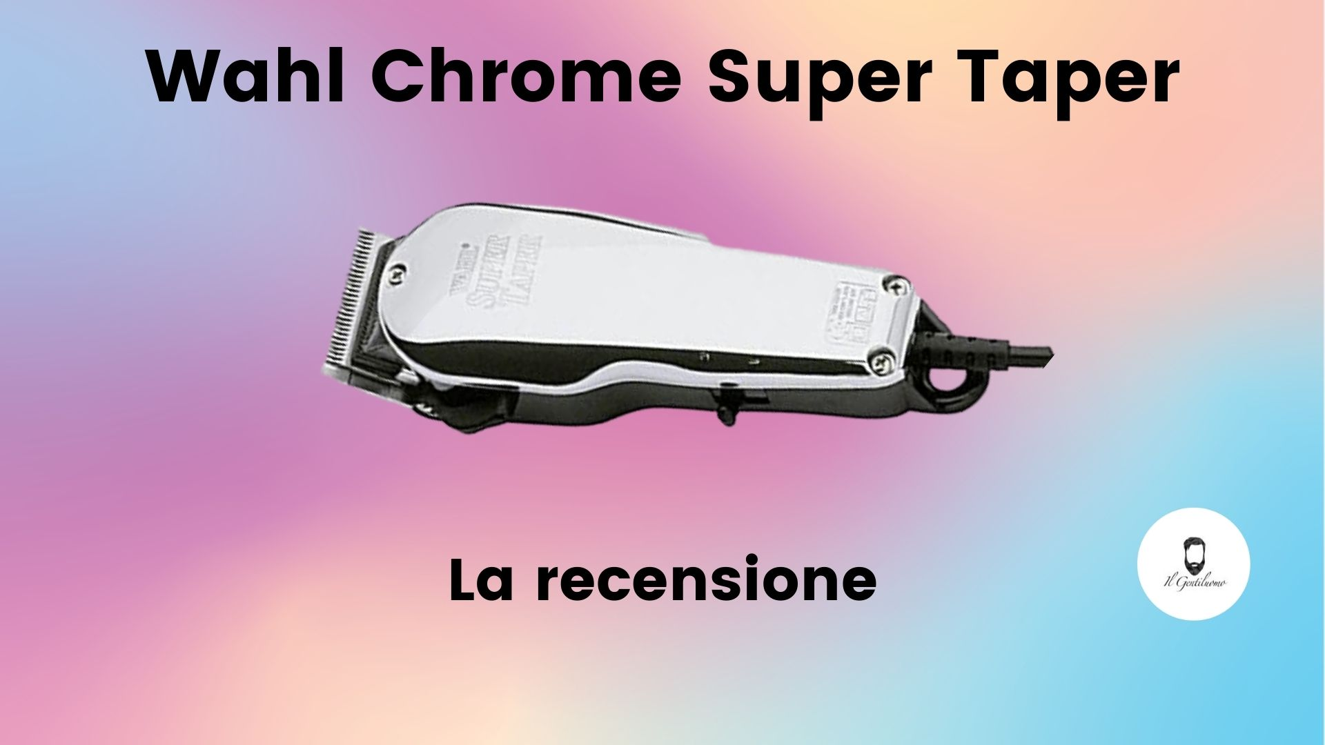 Wahl Chrome Super Taper recensione