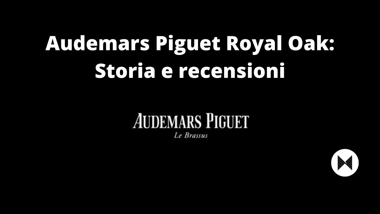 Audemars Piguet Royal Oak: Storia e recensioni